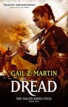 The Dread - The Fallen Kings Cycle: Book Two ebook by Gail Z. Martin