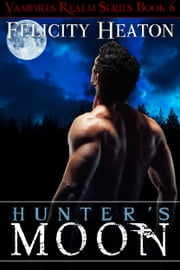 Hunter's Moon (Vampires Realm Romance Series #6) ebook by Felicity Heaton