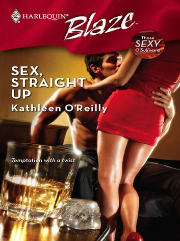 Sex, Straight Up ebook by Kathleen O'Reilly