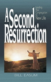 A Second Resurrection - Leading Your Congregation to New Life ebook by William M. Easum