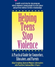 Helping Teens Stop Violence - A Practical Guide for Counselors, Educators and Parents ebook by Allan Creighton