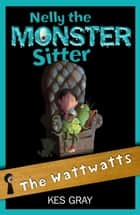 Nelly The Monster Sitter: 15: The Wattwatts ebook by Kes Gray