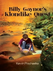 Billy Gaynor's Klondike Quest ebook by Kevin Prochaska