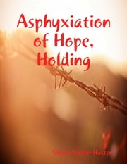 Asphyxiation of Hope, Holding ebook by Gloria Steele-Hatten