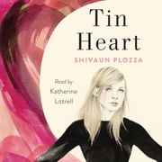 Tin Heart - A Novel audiobook by Shivaun Plozza