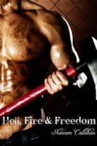 Hell, Fire & Freedom ebook by Shannon Callahan