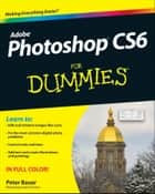 Photoshop CS6 For Dummies ebook by Peter Bauer