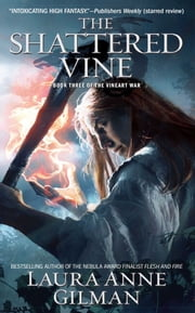 The Shattered Vine - Book Three of The Vineart War ebook by Laura Anne Gilman