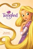 Tangled Junior Novel - The Junior Novelization eBook by Disney Book Group