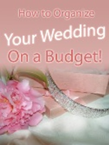 How to Organize Your Wedding On a Budget! ebook by SoftTech