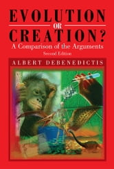 Evolution or Creation? - A Comparison of the Arguments - Second Edition ebook by Albert DeBenedictis