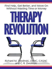 Therapy Revolution - Find Help, Get Better, and Move On without Wasting Time or Money ebook by Kobo.Web.Store.Products.Fields.ContributorFieldViewModel