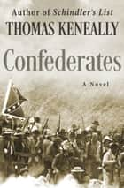 Confederates - A Novel ebook by Thomas Keneally
