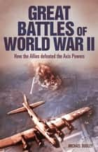 Great Battles of World War II - How the Allies Defeated the Axis Powers ebook by Nigel Cawthorne