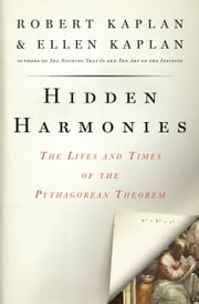 Hidden Harmonies - The Lives and Times of the Pythagorean Theorem ebook by Ellen Kaplan,Robert Kaplan