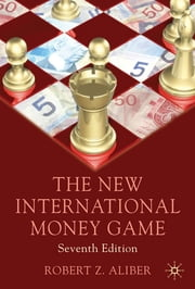 The New International Money Game ebook by Robert Z. Aliber