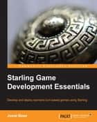 Starling Game Development Essentials ebook by Juwal Bose