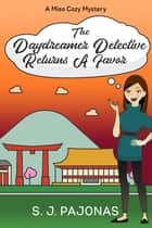 The Daydreamer Detective Returns A Favor ebook by S. J. Pajonas