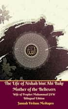 The Life of Aishah bint Abi Bakr Mother of the Believers Wife of Prophet Muhammad SAW Bilingual Edition eBook by Jannah Firdaus Mediapro