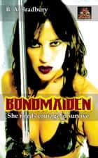 Bondmaiden: She needs courage to survive ebook by B. A. Bradbury