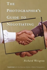 The Photographer's Guide to Negotiating ebook by Richard Weisgrau