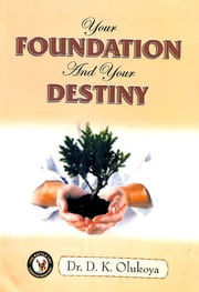 Your Foundation and Your Destiny ebook by Dr. D. K. Olukoya