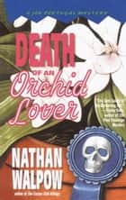 Death of an Orchid Lover ebook by Nathan Walpow