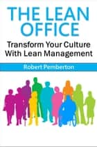 The Lean Office: Transform Your Culture With Lean Management ebook by Robert Pemberton