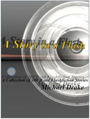 A Story in a Flash: A Collection of 300 Word Flashfiction Stories ebook by Michael Drake