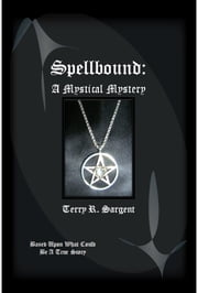 Spellbound: A Mystical Mystery ebook by Terry Sargent