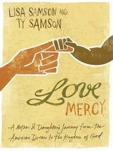 Love Mercy - A Mother and Daughter's Journey from the American Dream to the Kingdom of God ebook by Lisa Samson,Ty Samson