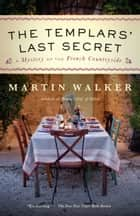 The Templars' Last Secret - A Bruno, Chief of Police novel eBook by Martin Walker