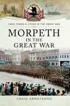 Morpeth in the Great War ebook by Craig Armstrong