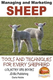 Managing and Marketing Sheep: Tools and Techniques for Every Shepherd ebook by Darla Noble
