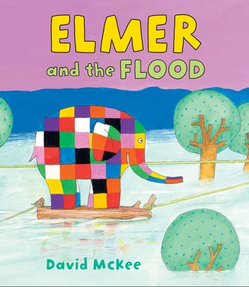 Elmer and the Flood ebook by David McKee