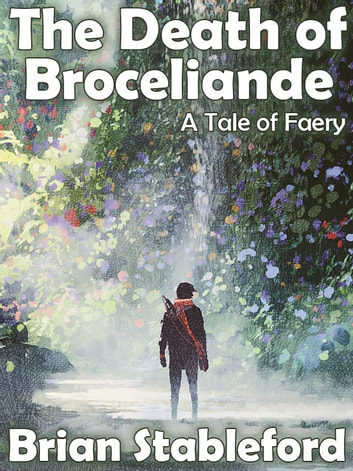 The Death of Broceliande: A Tale of Faery ebook by Brian Stableford