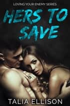 Hers to Save ebook by Talia Ellison