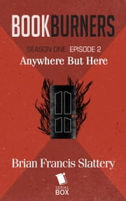 Bookburners: Anywhere But Here - Episode 2 ebook by Brian Francis Slattery,Max Gladstone,Margaret Dunlap and Mur Lafferty