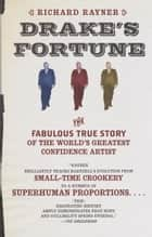 Drake's Fortune - The Fabulous True Story of the World's Greatest Confidence Artist ebook by Richard Rayner