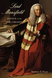 Lord Mansfield - Justice in the Age of Reason ebook by Norman Poser