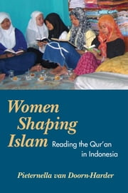 WOMEN SHAPING ISLAM - Reading the Qu'ran in Indonesia ebook by Pieternella van Doorn-Harder