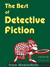 The Best Of Detective Fiction: Incld The Murders In The Rue Morgue, The Purloined Letter, The Adventures Of Sherlock Holmes, The Wisdom Of Father Brown, The Moonstone, Mystery Of The Hasty Arrow, The Riddle Of The Frozen Flame & More (Mobi Classics) ebook by Various