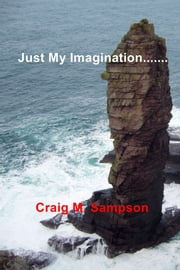 Just My Imagination....... ebook by Craig M. Sampson