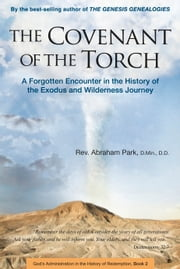 The Covenant of The Torch - A Forgotten Encounter in the History of the Exodus and Wilderness Journey ebook by Abraham Park