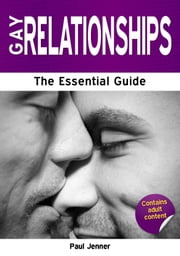 Gay Relationships: The Essential Guide ebook by Paul Jenner