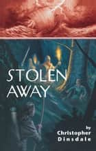 Stolen Away ebook by Christopher Dinsdale