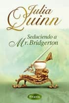 Seduciendo a Mr. Bridgerton ebook by Julia Quinn