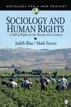 Sociology and Human Rights - A Bill of Rights for the Twenty-First Century ebook by Mark Frezzo, Judith Blau