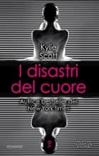 I disastri del cuore ebook by Kylie Scott