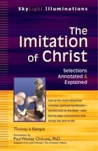 The Imitation of Christ - Selections Annotated & Explained ebook by Thomas a Kempis, Paul Wesley Chilcote, PhD